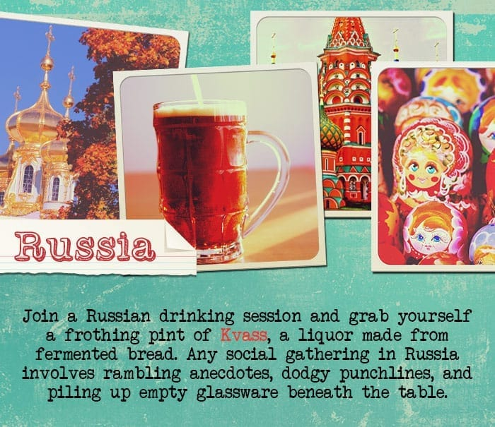Drinks from around the world: Join a Russian drinking session and grab yourself a frothing pint of Kvass, a liquor made from fermented bread.