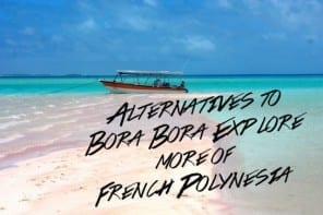 Alternatives to Bora Bora: Explore more of French Polynesia