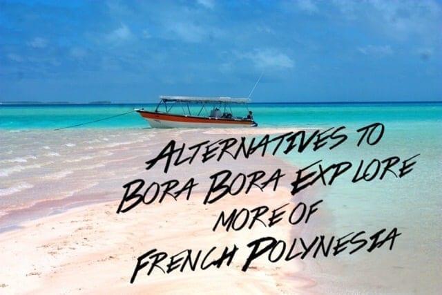 Alternatives to Bora Bora: Explore more of French Polynesia