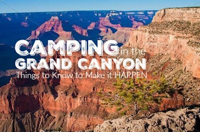 Camping in the Grand Canyon: Things to Know to Make it HAPPEN