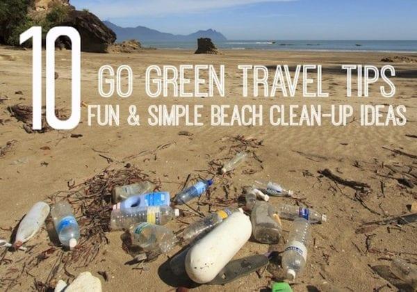 Go Green Travel Tips: 10 Simple Beach Clean-up Ideas to Help Keep Beaches Clean