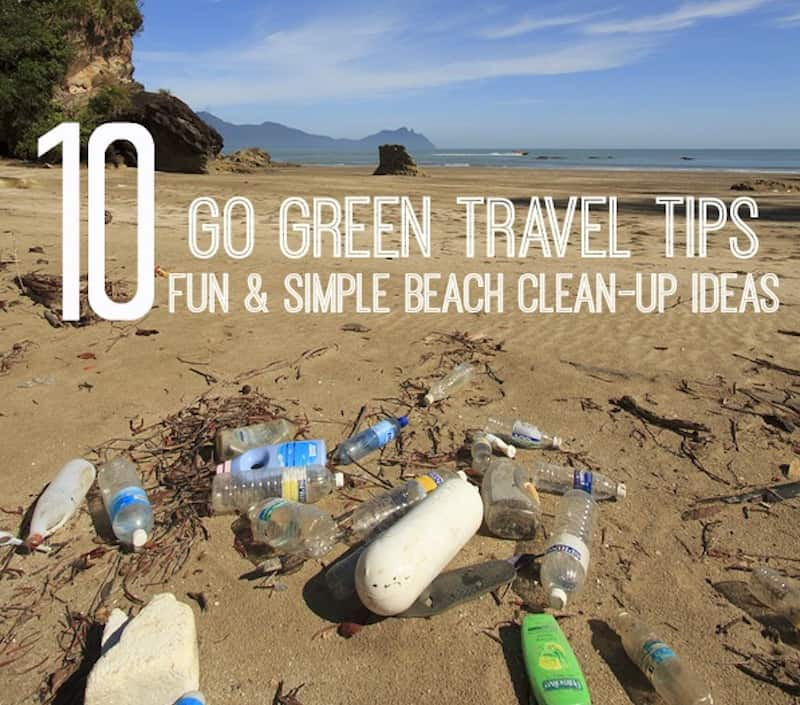 Go Green Travel Tips: 10 Simple Beach Clean-up Ideas