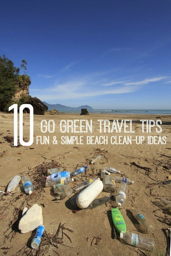 Go Green Travel Tips: 10 Simple (and fun) Beach Clean-up Ideas to Help Keep Beaches Clean
