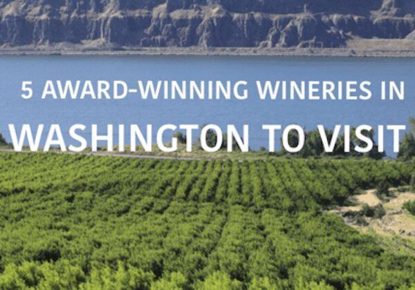 Five Award-Winning Wineries in Washington to Visit.
