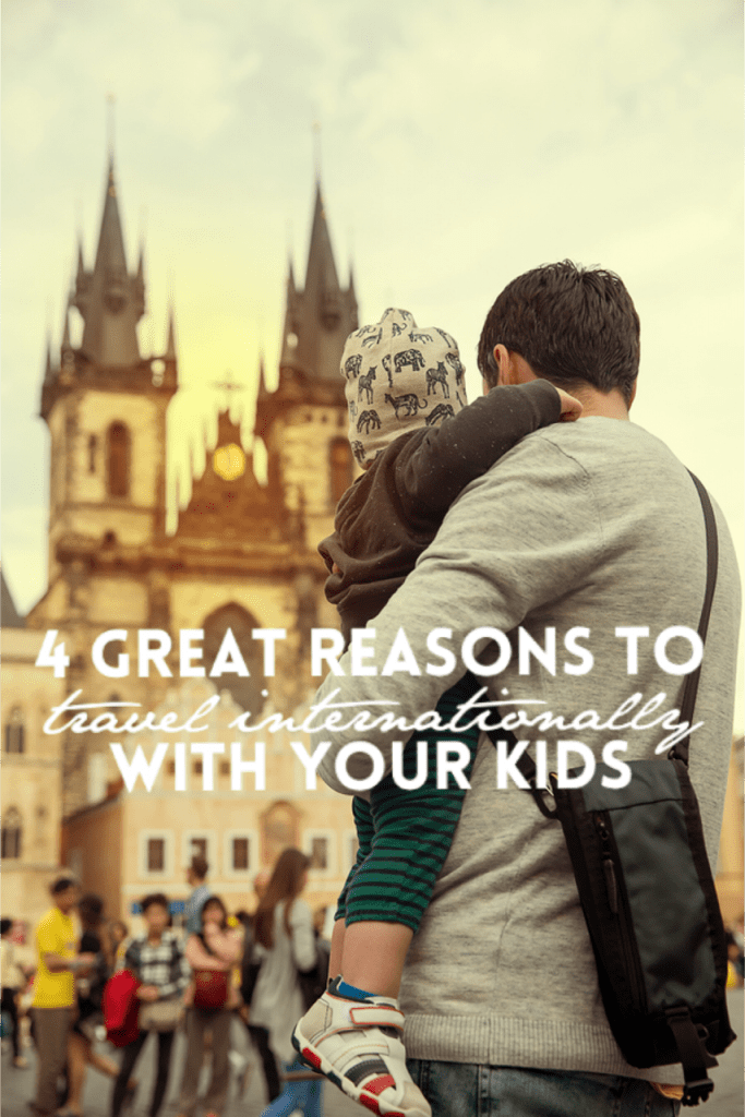 Four Great Reasons To Travel Internationally With Your Kids